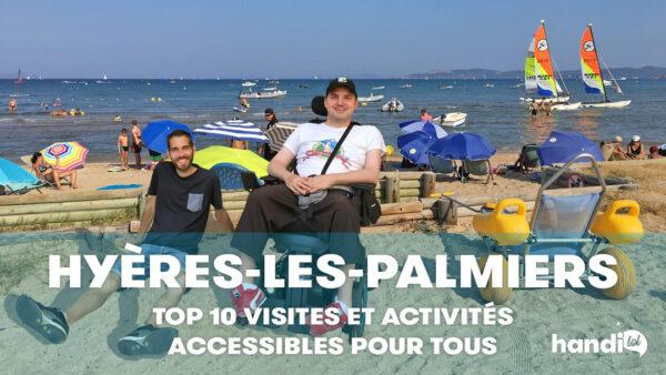 Hyères les Palmiers dans le Var : top 10 des visites et activités accessibles à tous, notamment aux personnes en situation de handicap et en fauteuil roulant.